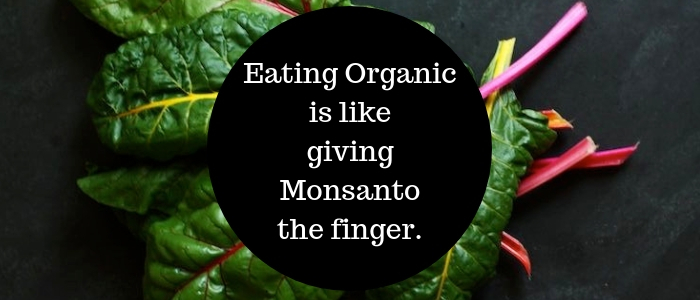 Eating Organic Is Like Giving Monsanto The Finger